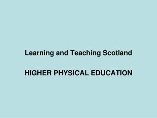 Learning and Teaching Scotland HIGHER PHYSICAL EDUCATION