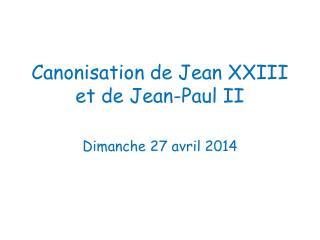 Canonisation de Jean XXIII  et de Jean-Paul II