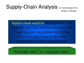 Supply-chain analysis  describes the flow of goods, services, and information from