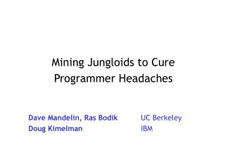 Mining Jungloids to Cure  Programmer Headaches