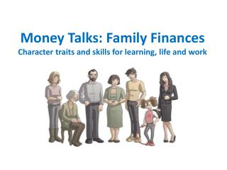 Money Talks: Family Finances Character traits and skills for learning, life and work