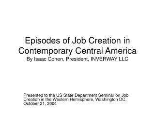 Episodes of Job Creation in Contemporary Central America By Isaac Cohen, President, INVERWAY LLC