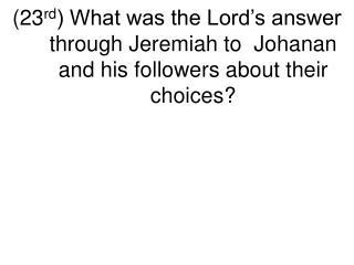Jer.42:7-22 (10-12) If you stay (in Jerusalem/Judah) it will go well.