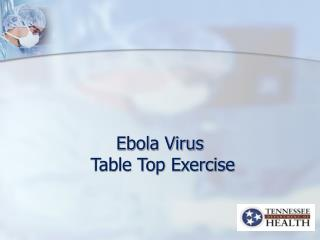 Ebola Virus  Table Top Exercise