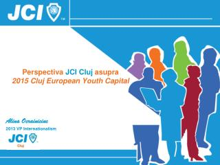 Perspectiva  JCI Cluj  asupra  2015 Cluj European Youth Capital