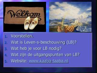 Voorstellen. Wat is  Leven-s-beschouwing  (LB)? Wat heb je voor LB nodig?