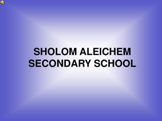 SHOLOM ALEICHEM SECONDARY SCHOOL