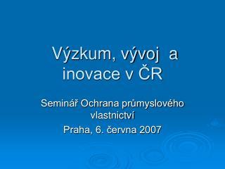 Výzkum, vývoj  a inovace v ČR
