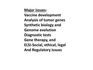 Major issues : Vaccine development Analysis of tumor genes Synthetic biology and Genome evolution