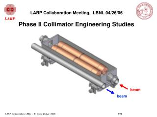 LARP Collaboration Meeting,  LBNL 04/26/06 Phase II Collimator Engineering Studies