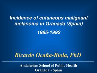 Incidence of cutaneous malignant melanoma in Granada Spain 1985-1992