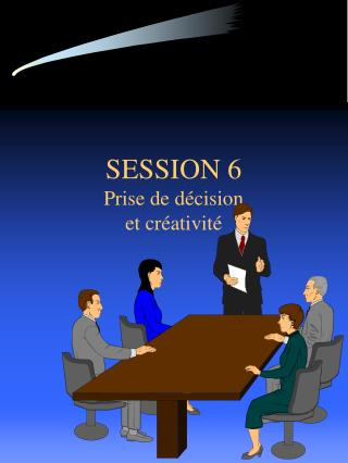 SESSION 6 Prise de décision et créativité