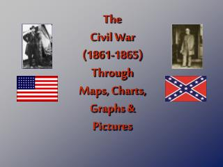 The Civil War (1861-1865) Through Maps, Charts, Graphs & Pictures