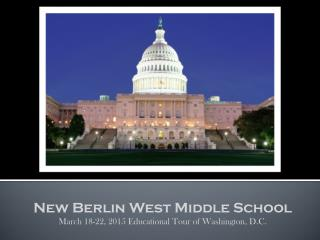 New Berlin West Middle School March 18-22, 2015 Educational Tour of Washington, D.C.