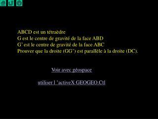 ABCD est un tétraèdre G est le centre de gravité de la face ABD