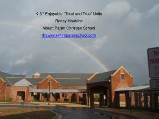 "K-5 th  Enjoyable ""Tried and True"" Units Renay Hawkins Mount Paran Christian School"