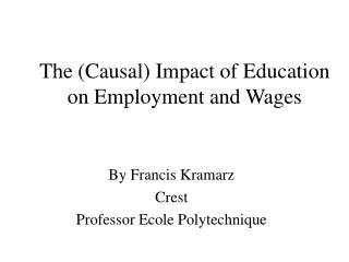 The (Causal) Impact of Education on Employment and Wages