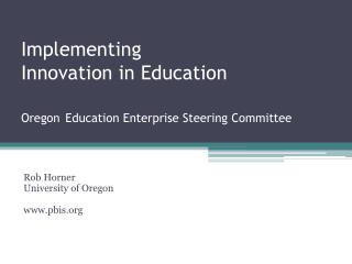 Implementing Innovation in Education  Oregon Education Enterprise Steering Committee