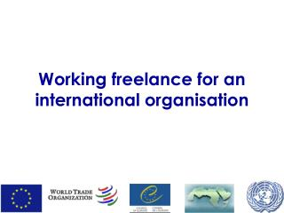 Working freelance for an international organisation