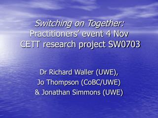 Switching on Together: Practitioners' event 4 Nov  CETT research project SW0703