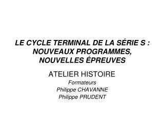 LE CYCLE TERMINAL DE LA SÉRIE S : NOUVEAUX PROGRAMMES, NOUVELLES ÉPREUVES