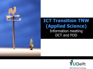 ICT Transition TNW (Applied Science) Information meeting DCT and FOD