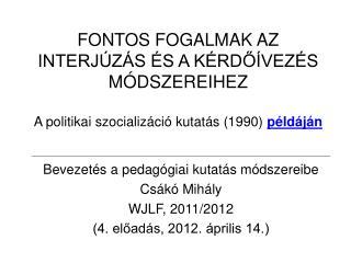 Bevezetés a pedagógiai kutatás módszereibe Csákó Mihály WJLF, 2011/2012