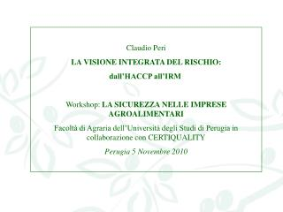 Claudio Peri LA VISIONE INTEGRATA DEL RISCHIO:  dall'HACCP all'IRM