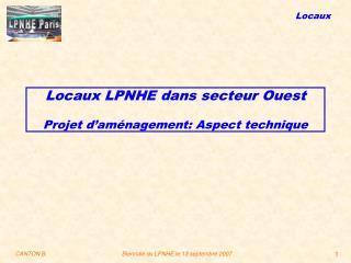 Locaux LPNHE dans secteur Ouest Projet d'aménagement: Aspect technique