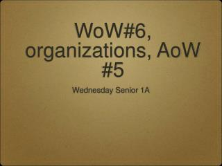 WoW#6, organizations, AoW #5