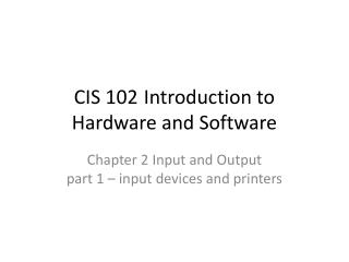 CIS 102Introduction to Hardware and Software