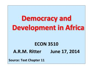 Democracy and Development in Africa ECON 3510  A.R.M. Ritter	June 17, 2014 Source: Text Chapter 11