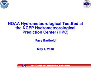 NOAA Hydrometeorological TestBed at the NCEP Hydrometeorological Prediction Center (HPC)