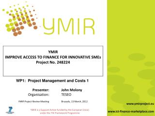 WP1:  Project Management and Costs 1 	Presenter: John  Molony 	Organisation:	 TESEO