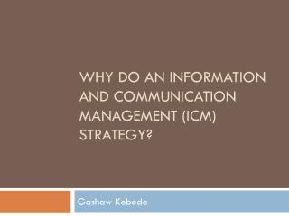 Why Do an Information and Communication Management (ICM)  Strategy?