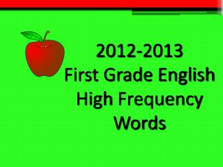 2012-2013 First Grade English High  Frequency Words