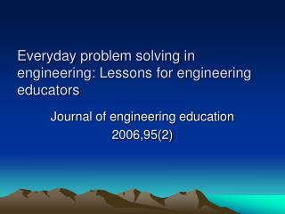 Everyday problem solving in engineering: Lessons for engineering educators