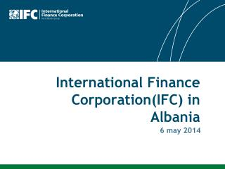 International Finance Corporation (IFC)  in Albania