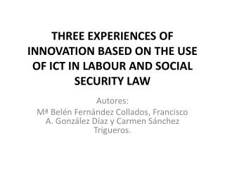 THREE EXPERIENCES OF INNOVATION BASED ON THE USE OF ICT IN LABOUR AND SOCIAL SECURITY LAW