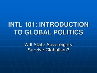 INTL 101: INTRODUCTION TO GLOBAL POLITICS