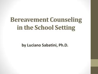 Bereavement Counseling in the School  S etting