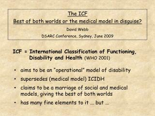 The ICF Best of both worlds or the medical model in disguise? David Webb