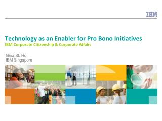 Technology as an Enabler for Pro Bono Initiatives IBM Corporate Citizenship & Corporate Affairs