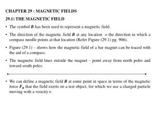 CHAPTER 29 : MAGNETIC FIELDS 29.1) THE MAGNETIC FIELD