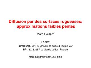 Diffusion par des surfaces rugueuses:  approximations faibles pentes