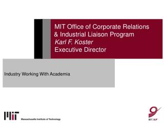 MIT Office of Corporate Relations    & Industrial Liaison Program   Karl F. Koster