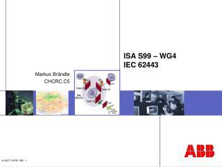 ISA S99 – WG4 IEC 62443