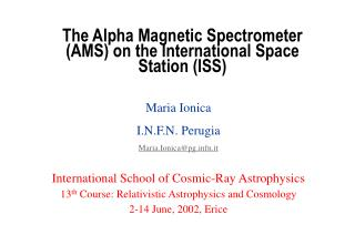 The Alpha Magnetic Spectrometer (AMS) on the International Space Station (ISS)
