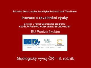 Geologický vývoj ČR – 8. ročník