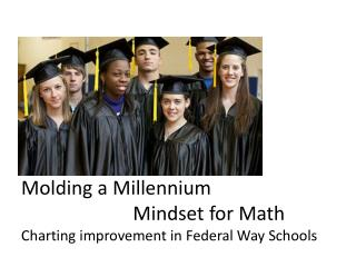 Molding a  Millennium Mindset  for  Math Charting improvement in Federal Way Schools
